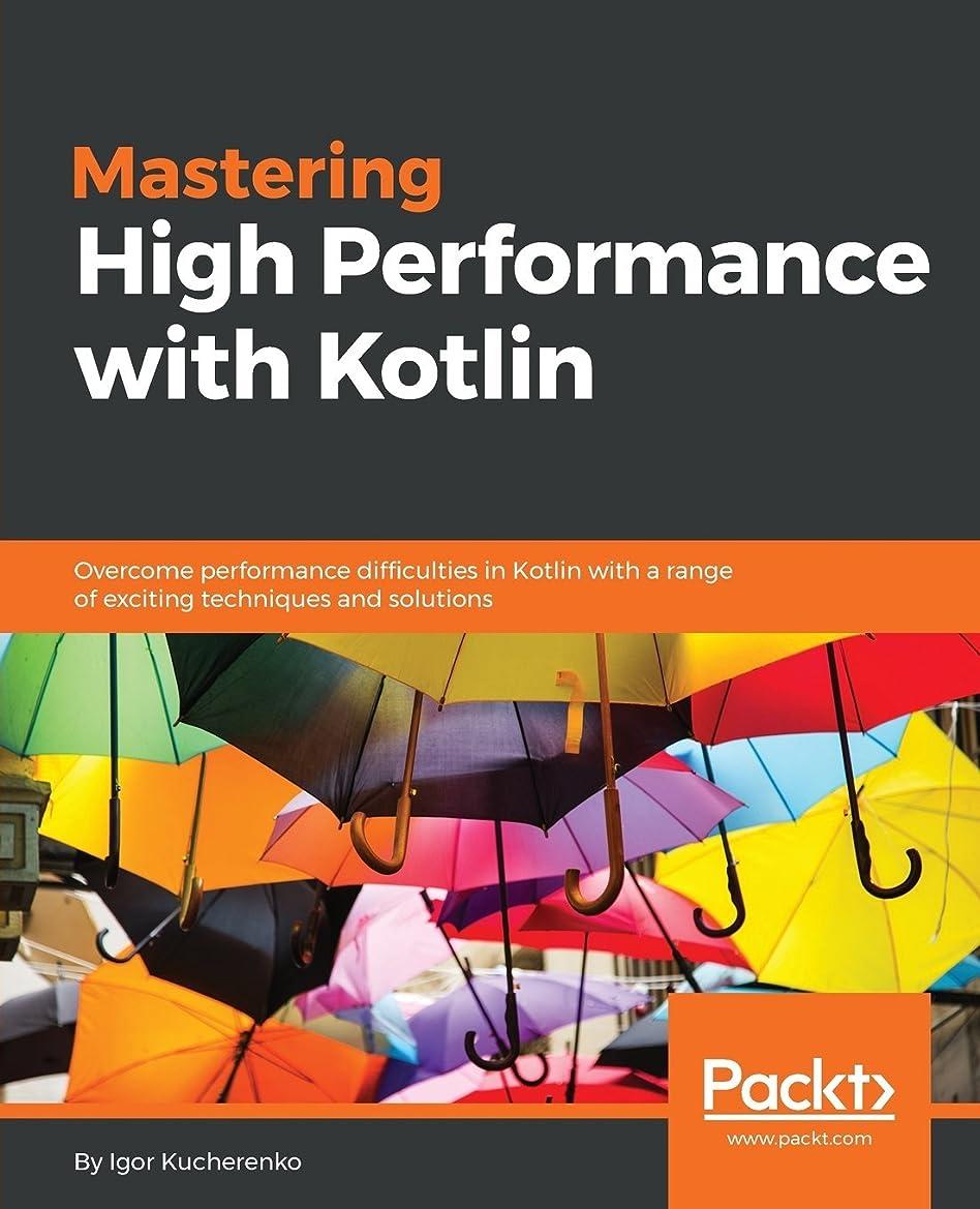 汚染する管理します文明化するMastering High Performance with Kotlin: Overcome performance difficulties in Kotlin with a range of exciting techniques and solutions
