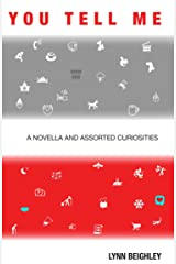You Tell Me: A Novella and Assorted Curiosities Kindle Edition