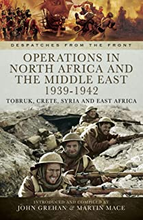 Operations in North Africa and the Middle East 1939-1942: Tobruk, Crete, Syria and East Africa (Despatches from the Front) (English Edition)