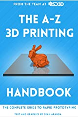 The A-Z 3D Printing Handbook: The Complete Guide to Rapid Prototyping Kindle Edition