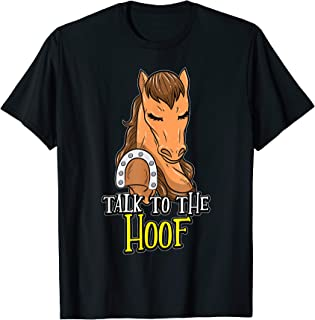 Talk To The Hoof - Funny Horse Saying for Horseback Riding T-Shirt