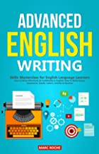 Advanced English Writing Skills: Masterclass for English Language Learners. How to Write Effectively & Confidently in English: How to Write Essays, Summaries, ... Articles & Reviews (ESL Writing Book 1)