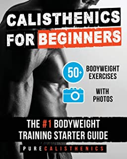 Calisthenics for Beginners: 50 Bodyweight Exercises | The #1 Bodyweight Training Starter Guide (The SUPERHUMAN Series)