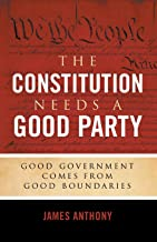 The Constitution Needs a Good Party: Good Government Comes from Good Boundaries