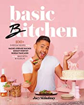 Basic Bitchen: 100+ Everyday Recipes―from Nacho Average Nachos to Gossip-Worthy Sunday Pancakes―for the Basic Bitch in Your Life