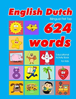 English - Dutch Bilingual First Top 624 Words Educational Activity Book for Kids: Easy vocabulary learning flashcards best...