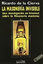 La masoneria invisible / Invisible Freemasonry: Una investigacion en internet sobre la masoneria moderna / An Investigation on the Internet on Modern Freemasonry (Spanish Edition)