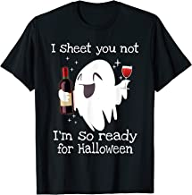 I Sheet You Not I'm So Ready for Halloween Boo Drinking Wine T-Shirt