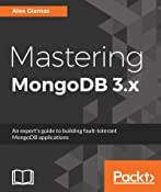Mastering MongoDB 3.x: An expert's guide to building fault-tolerant MongoDB applications