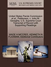 United States Parole Commission et al., Petitioners, v. John M. Geraghty. U.S. Supreme Court Transcript of Record with Supporting Pleadings