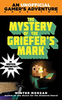 The Mystery of the Griefer's Mark: An Unofficial Gamer?s Adventure, Book Two