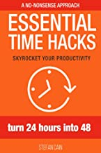 Essential Time Hacks: Turn 24 Hours Into 48