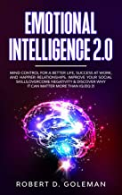 Emotional Intelligence 2.0: Mind Control For a Better Life, Success at Work, and Happier Relationships. Improve Your Socia...