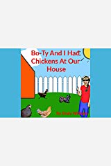 Bo-Ty And I Had Chickens At Our House (Bo-Ty And I... Book 3) Kindle Edition