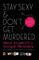 Cover image of Stay Sexy & Don't Get Murdered by Karen Kilgariff & Georgia Hardstark