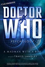 Doctor Who Psychology: A Madman with a Box (Popular Culture Psychology)