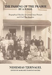 The Passing of the Prairie by a Fossil: Biographical Sketches of Central Iowa Pioneers and Civil War Veterans