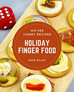 Ah! 365 Yummy Holiday Finger Food Recipes: A Must-have Yummy Holiday Finger Food Cookbook for Everyone (English Edition)