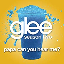 Papa Can You Hear Me? (Glee Cast Version)