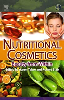 Nutritional Cosmetics: Beauty from Within (Personal Care and Cosmetic Technology Book 6)