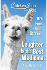 Chicken Soup for the Soul: Laughter is the Best Medicine: 101 Feel Good Stories Kindle Edition