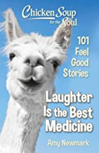 Chicken Soup for the Soul: Laughter is the Best Medicine: 101 Feel Good Stories (English Edition)