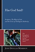 Has God Said?: Scripture, the Word of God, and the Crisis of Theological Authority (Evangelical Theological Society Monograph Series Book 5)
