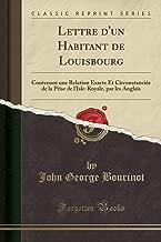 Lettre d'Un Habitant de Louisbourg: Contenant Une Relation Éxacte Et Circonstanciée de la Prise de l'Isle-Royale, Par Les Anglais (Classic Reprint) (French Edition)