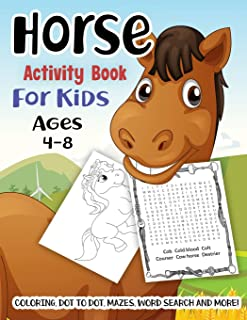 Horse Activity Book for Kids Ages 4-8: A Fun Kid Workbook Game For Learning, Pony Coloring, Dot to Dot, Mazes, Word Search...