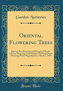 Oriental Flowering Trees: Japanese Roseflowering and Weeping Cherries Chinese Flowering Crabs Double-Flowering Peach Flowering Plums Magnolias Etc.; March 1, 1929 (Classic Reprint)