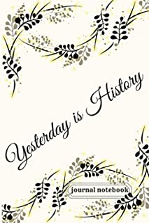 Yesterday is a history: A Journal for Leaving Your troubles Behind and Creating a Happy Life - Cute gift for Women and Gir...