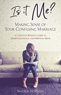 Is It Me? Making Sense of Your Confusing Marriage: A Christian Woman's Guide to Hidden Emotional and Spiritual Abuse