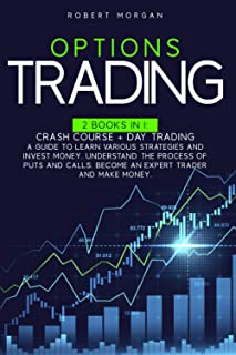 OPTIONS TRADING: 2 Books In 1: Crash Course + Day Trading A Guide to Learn Various Strategies and Invest Money. Understand...