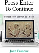 Press Enter to Continue: Scribes from Babylon to Silicon