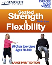 Seated Strength & Flexibility: Exercise for Seniors 70-100 years old (Exercise Made Simple Book 1)
