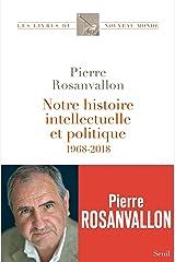 Notre histoire intellectuelle et politique - 1968-2018 (Les Livres du nouveau monde) Format Kindle