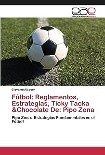 Futbol: Reglamentos, Estrategias, Ticky Tacka &Chocolate De: Pipo Zona