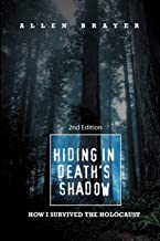 Hiding in Death's Shadow: How I Survived the Holocaust; Second Edition