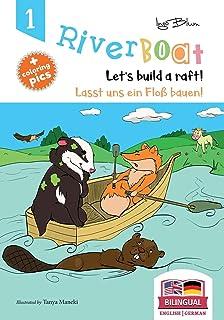Riverboat: Let's Build a Raft - Lasst uns ein Floß bauen: Bilingual Children's Picture Book English-German