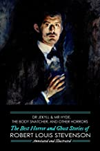 Dr Jekyll & Mr Hyde, The Body Snatcher, and Other Horrors: The Best Horror and Ghost Stories of Robert Louis Stevenson, An...