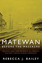Matewan Before the Massacre: Politics, Coal and the Roots of Conflict in a West Virginia Mining Community (West Virginia & Appalachia)