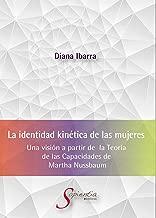 La identidad kinética de las mujeres: Una visión a partir de la Teoría de las Capacidades de Martha Nussbaum (Sapientia)