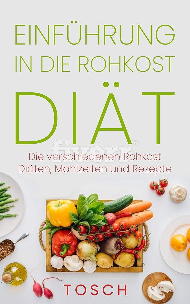 主導権さらにアーティファクトEinführung in die Rohkost Di?t: Die verschiedenen Rohkost Di?ten, Mahlzeiten und Rezepte (German Edition)