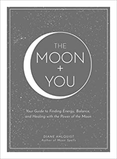 The Moon + You: Your Guide to Finding Energy, Balance, and Healing with the Power of the Moon (Moon Magic)