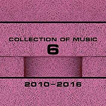 Collection Of Music 2010-2016, Vol. 6