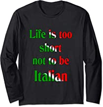 LIfe is too short not to be Italian Long Sleeve T-Shirt