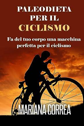 PALEODIETA Per Il  CICLISMO: Fa del tuo Corpo una Macchina Perfetta per il Ciclismo