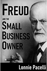 Freud and the Small Business Owner: How to be a Successful Small Business Entrepreneur (Small Business Made Simple Series Book 2) Kindle Edition