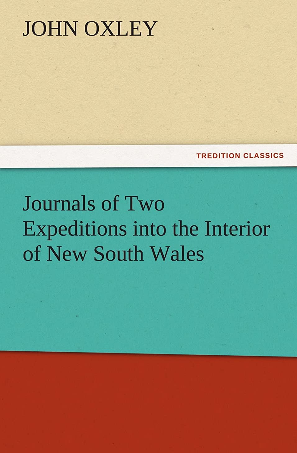 泣き叫ぶやさしくプロフィールJournals of Two Expeditions Into the Interior of New South Wales (TREDITION CLASSICS)