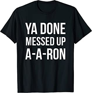 You Done Messed Up A - A - Ron Funny T-shirt